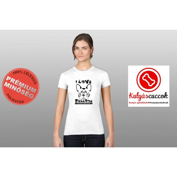Bulldogos Női Póló - Bulldog Streetwear I Love Bulldog francia mintával
