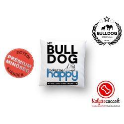Párna Bulldog Bulldog Streetwear My Bulldog Makes Me Happy Angol bulldogos 35x35cm