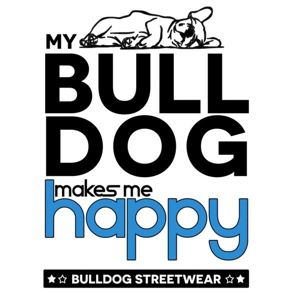 Bulldogos Bögre - Bulldog Streetwear My Bulldog Makes Me Happy francia bulldogos grafikával