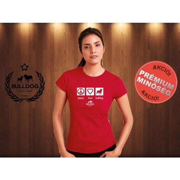 Bulldog Streetwear Női Póló - Peace, Love, Bulldog mintával  Szín: Piros
