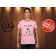 Bulldog Streetwear Női Póló - I Love My Frenchie mintával Szín: Rózsaszín