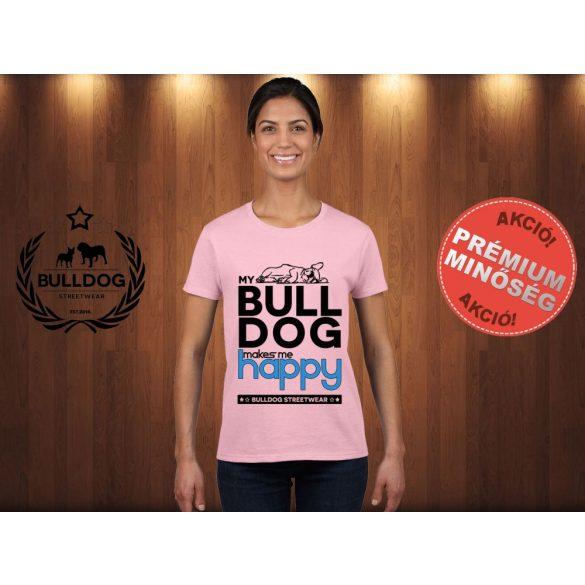 Bulldog Streetwear Női Póló - Rózsaszín XL Méret - My Bulldog Makes Me Happy francia bulldog mintával