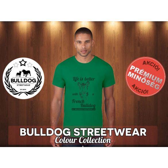 Bulldog Streetwear Férfi Póló - BulldogArt Life is better with a french bulldog mintával Különböző színben