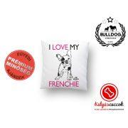 Párna Bulldog Bulldog Streetwear I Love My Frenchie 35x35cm
