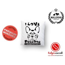 Párna Bulldog Bulldog Streetwear I Love Bulldog Francia bulldogos 35x35cm