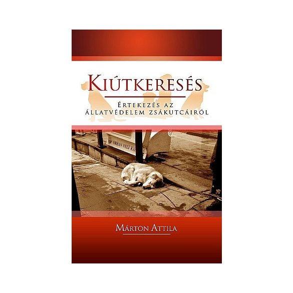 Kiútkeresés - Értekezés Az Állatvédelem Zsákutcáiról -  Márton Attila Könyve
