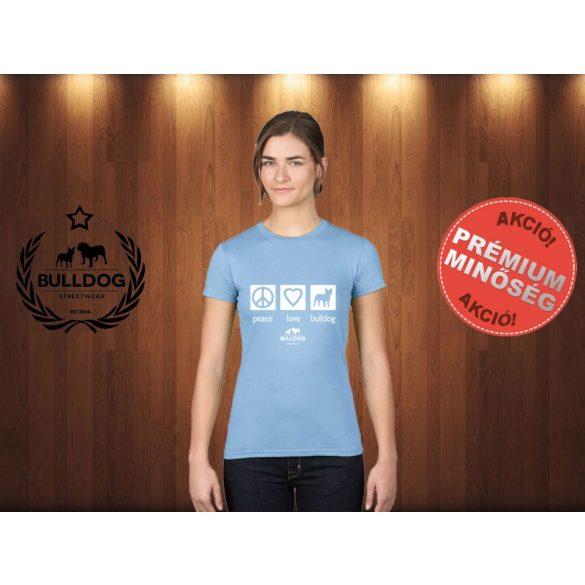 Bulldog Streetwear Női Póló - Peace, Love, Bulldog mintával Szín: Sky Blue
