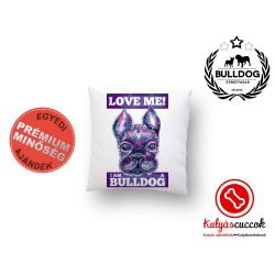 Párna Bulldog Love Me! I Am A Bulldog 35x35cm