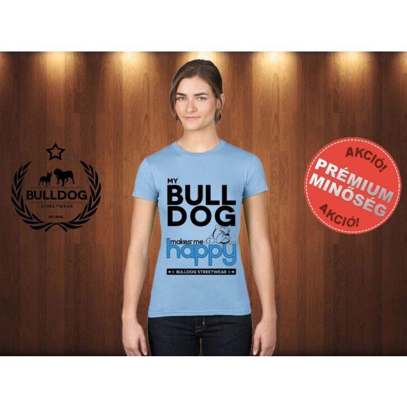 Bulldog Streetwear Női Póló - Világoskék L Méret - My Bulldog Makes Me Happy angol bulldog mintával