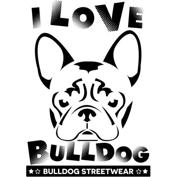 Bulldogos Bögre - Bulldog Streetwear I Love Bulldog- Francia bulldog grafikával