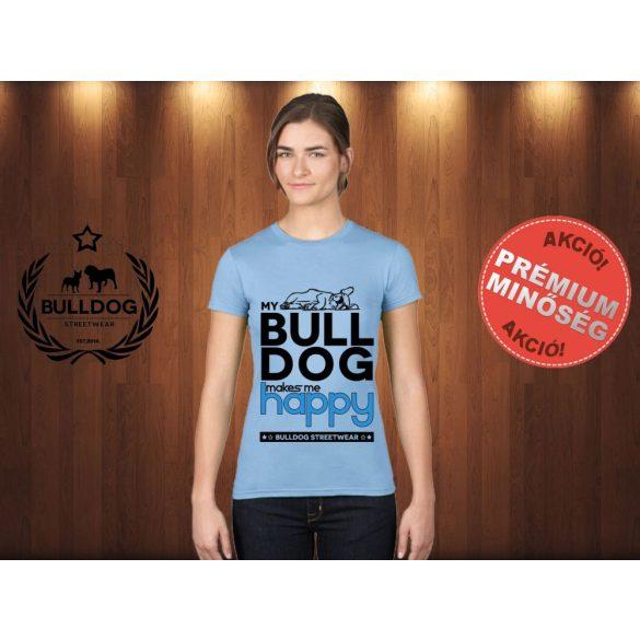Bulldog Streetwear Női Póló - Világoskék L Méret - My Bulldog Makes Me Happy francia bulldog mintával