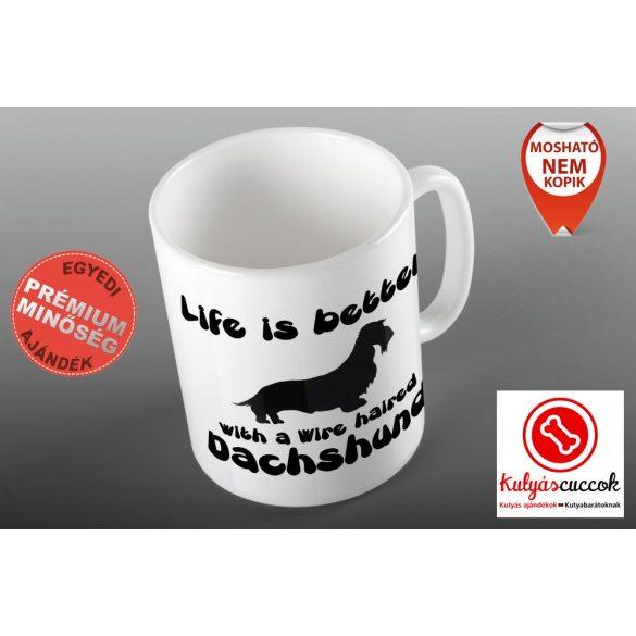 Tacskós Bögre - Tacsi Life is better...  Szálkás szőrű tacskó  grafikával