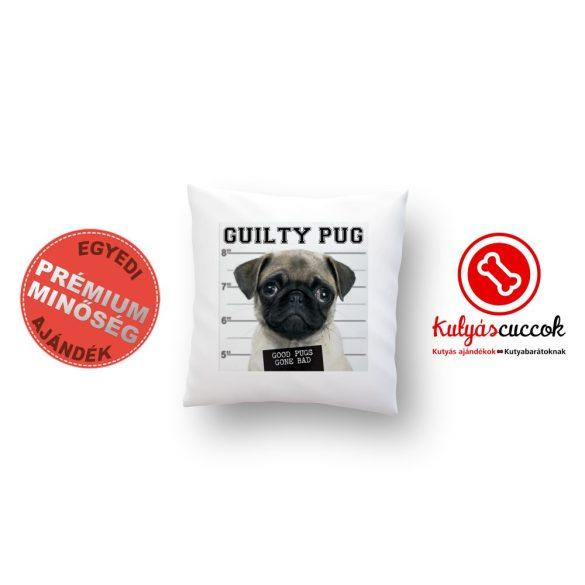 Mopszos párna - Mopsz Guilty Pug 40x40cm