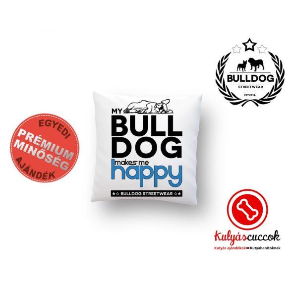 Párna Bulldog Bulldog Streetwear My Bulldog Makes Me Happy Francia bulldogos 35x35cm
