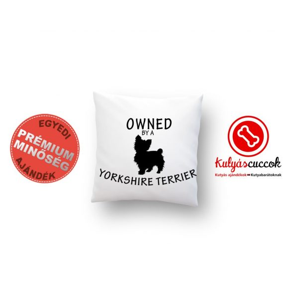 Yorkies párna - Yorkshire terrier díszpárna Owned by 40x40cm