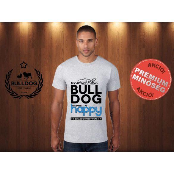 Bulldog Streetwear Férfi Póló - Világosszürke S Méret - My Bulldog Makes Me Happy francia bulldog mintával