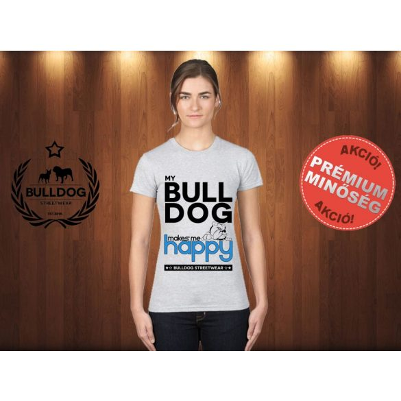 Bulldog Streetwear Női Póló - Világosszürke XL Méret - My Bulldog Makes Me Happy angol bulldog mintával