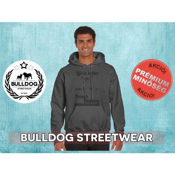 Bulldog Streetwear Férfi kapucnis pulóver - Life is better with a french bulldog mintával Több színben