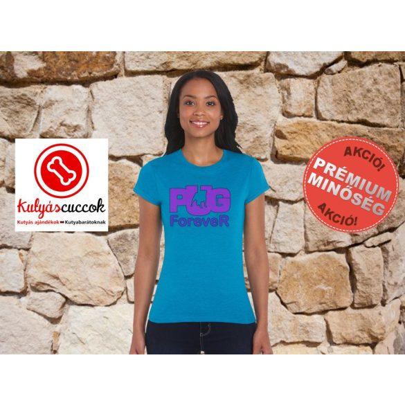 Mopsz Női Póló - Mopsz Pug Forever mintával Különböző színekben
