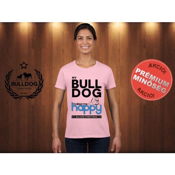 Bulldog Streetwear Női Póló - Rózsaszín M Méret - My Bulldog Makes Me Happy angol bulldog mintával