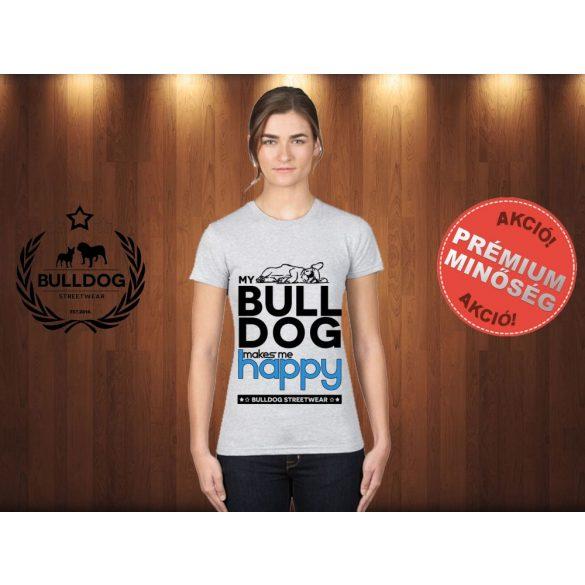 Bulldog Streetwear Női Póló - Világosszürke S Méret - My Bulldog Makes Me Happy francia bulldog mintával